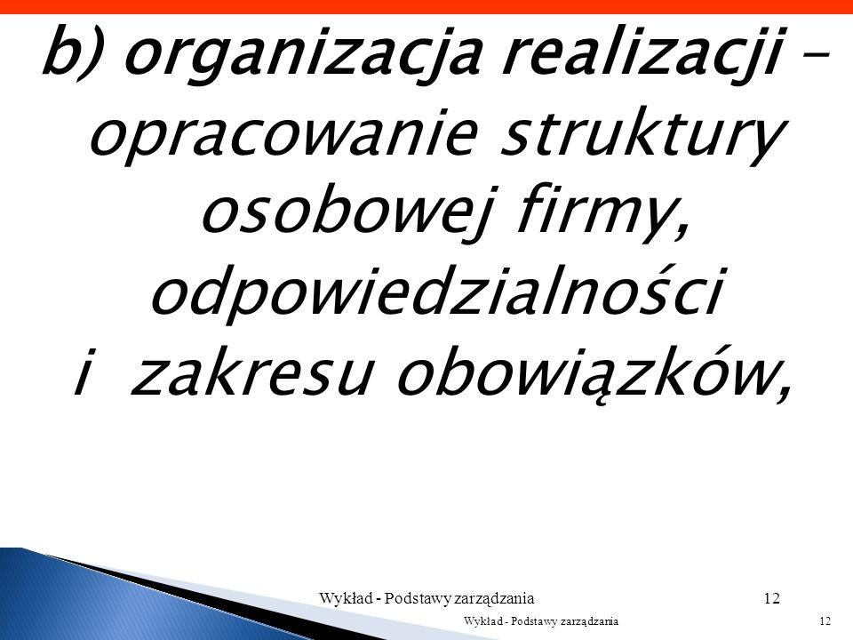 a) planowanie – zdefiniowanie celów przedsięwzięcia oraz określenie optymalnych sposobów osiągnięcia zakładanych celów, Wykład - Podstawy zarządzania1