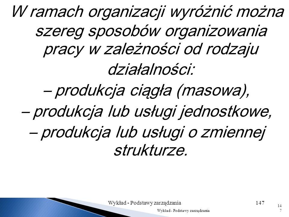 2) Organizowanie to wzajemne powiązanie pracowników w procesach w celu wykonania określonej (zaplanowanej) pracy. Wykład - Podstawy zarządzania146 146