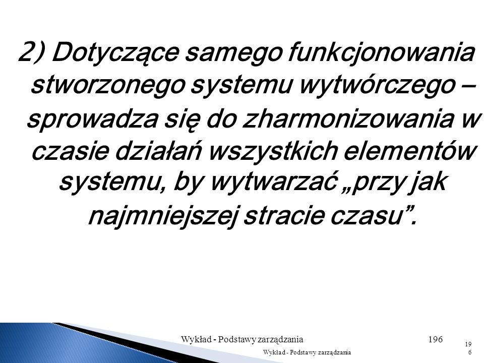 1) Wynikające z prawa harmonii: polega na harmonijnym doborze poszczególnych elementów systemu wytwórczego. Spośród wielu możliwości należy wybrać ele