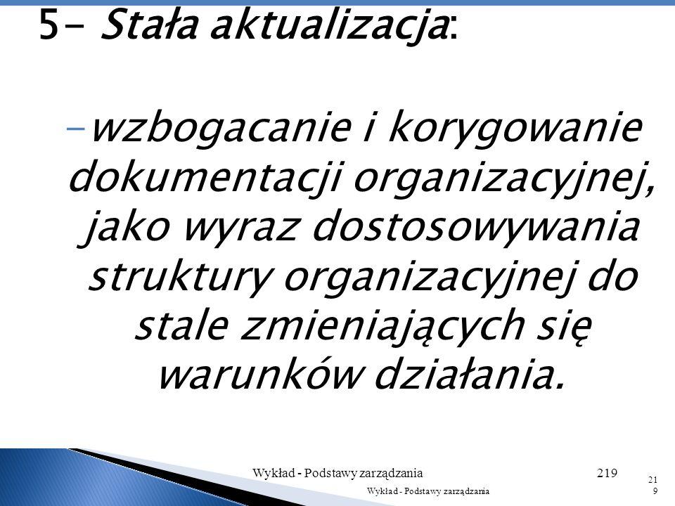 3- Ograniczenie swobody zachowań członków do takich działań, jakie są pożądane ze względu na cel przedsiębiorstwa. 4 - Opracowanie szczegółowej dokume