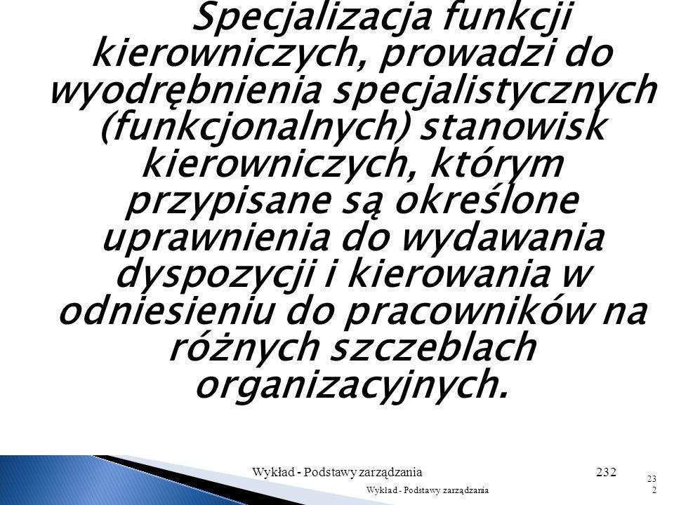 Wykład - Podstawy zarządzania231 231 Kierownik naczelny Kierownicy pośredni Doradcy funkcjonalni Więzi służbowe Więzi funkcjonalne Wykonawcy