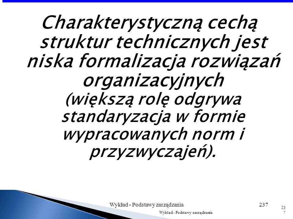 Kolejnym typem tradycyjnych struktur organizacyjnych są struktury techniczne. Dominują w nich więzi techniczne, natomiast więzi służbowe i funkcjonaln