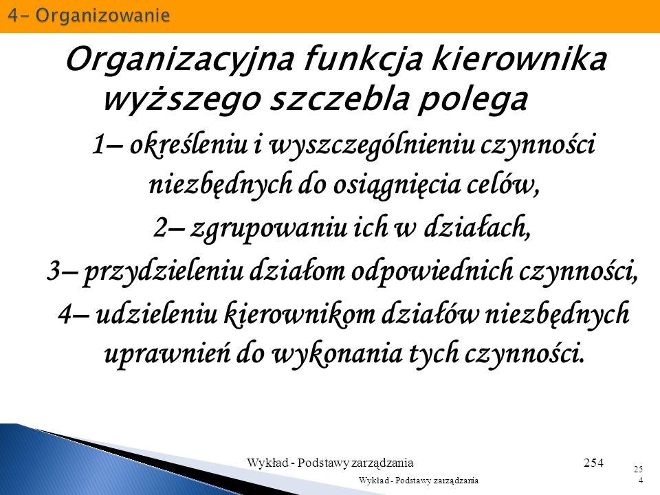 - podział tych działań i powierzenie każdej grupy działań menedżerowi, – upoważnienie do zarządzania w celu przeprowadzenia tych działań, – zapewnieni
