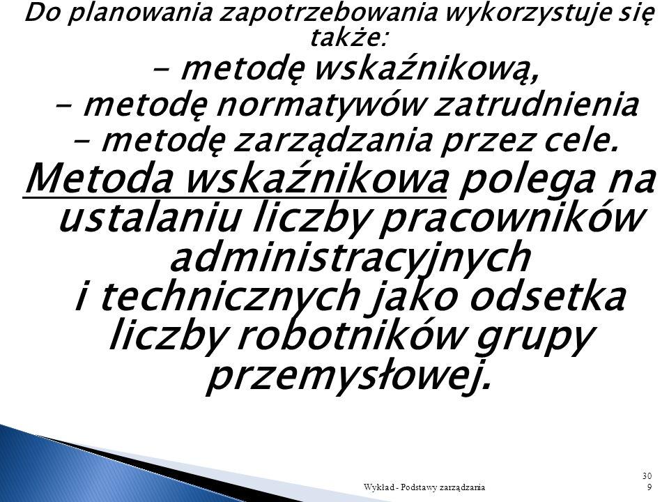 W wyniku pomnożenia liczby stanowisk pracy i normy obsługi otrzymuje się planowaną liczbę robotników: Z = (S * N o * W z ) / W czn gdzie: Z - planowan