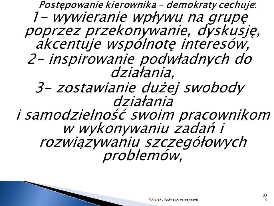 (2) Styl demokratyczny jest wyraźnym przeciwieństwem stylu autokratycznego. Nie ma wyraźnego podziału na kierownika i podwładnych. Kierownik demokrata
