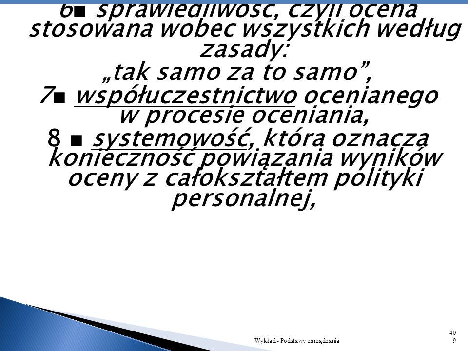 5■ bezpośredniość wyrażająca się w tym, że na ogół oceny dokonuje bezpośredni przełożony, a wiec osoba, która z racji obowiązków służbowych powinna na