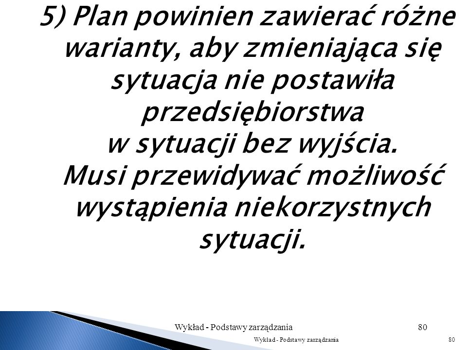 4) Konieczne jest, aby wszyscy biorący udział w przygotowaniu planu, ustalili podstawowe założenia planistyczne. Każdy plan opiera się na pewnych prze