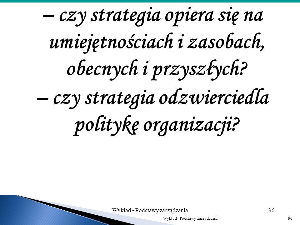 Kolejnym etapem jest określenie alternatywnych strategii działania i tego, co w wyniku jej stosowania chcemy osiągnąć: Wykład - Podstawy zarządzania95