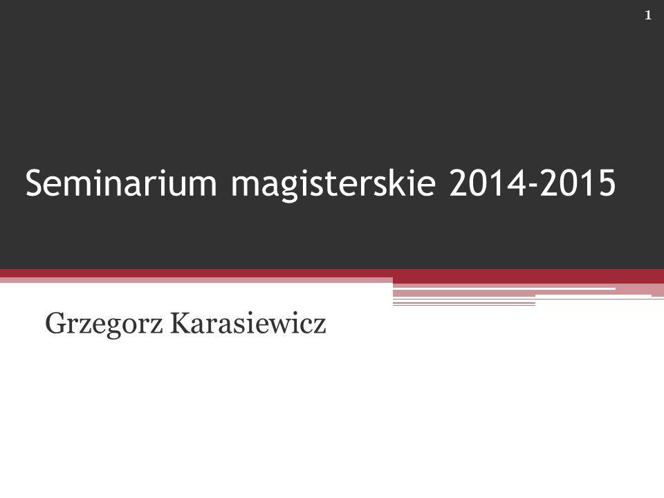 Seminarium magisterskie 2014-2015 Grzegorz Karasiewicz 1