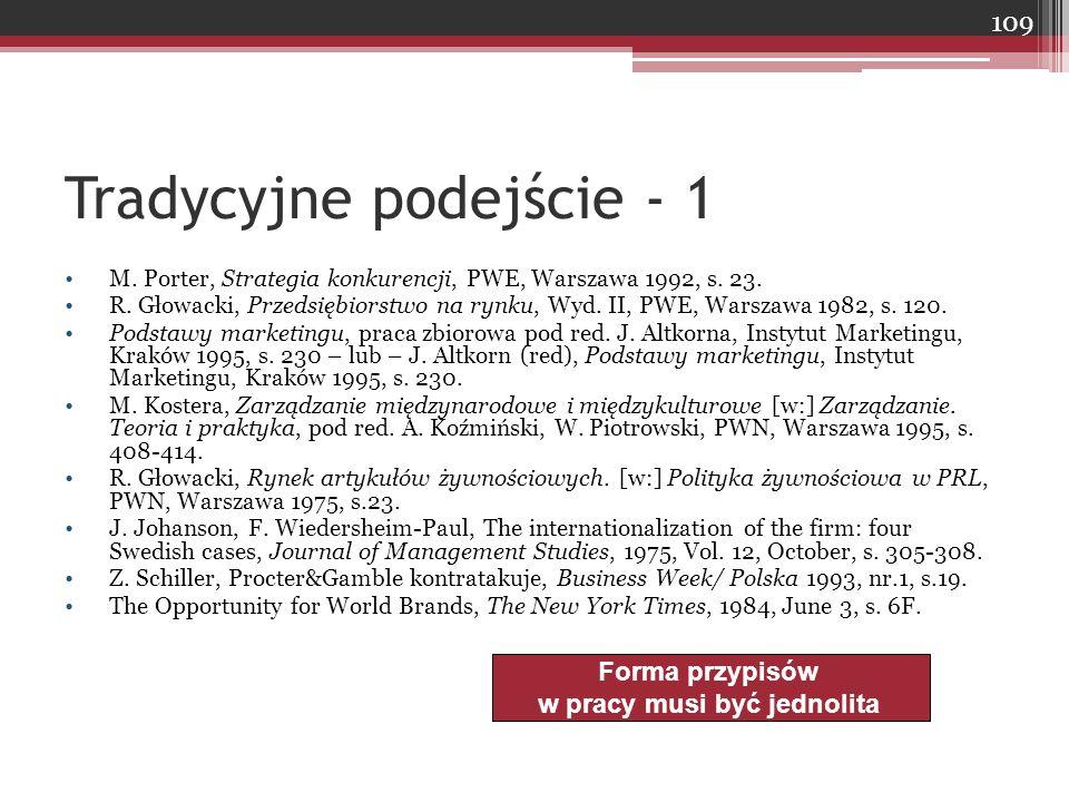 Tradycyjne podejście - 1 M. Porter, Strategia konkurencji, PWE, Warszawa 1992, s. 23. R. Głowacki, Przedsiębiorstwo na rynku, Wyd. II, PWE, Warszawa 1