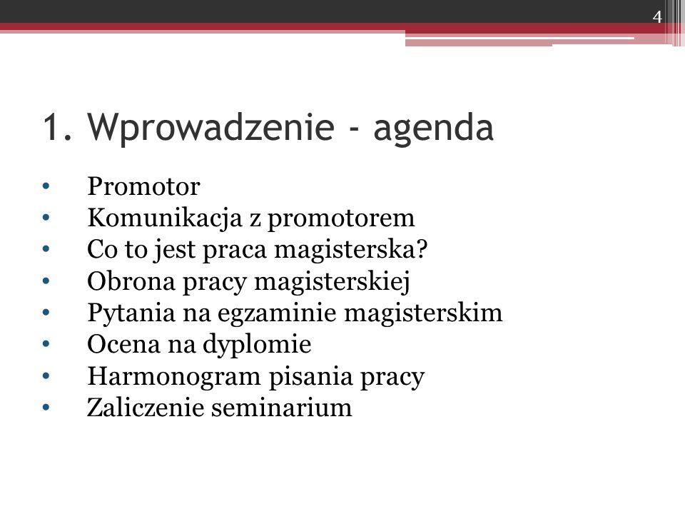 1. Wprowadzenie - agenda Promotor Komunikacja z promotorem Co to jest praca magisterska? Obrona pracy magisterskiej Pytania na egzaminie magisterskim