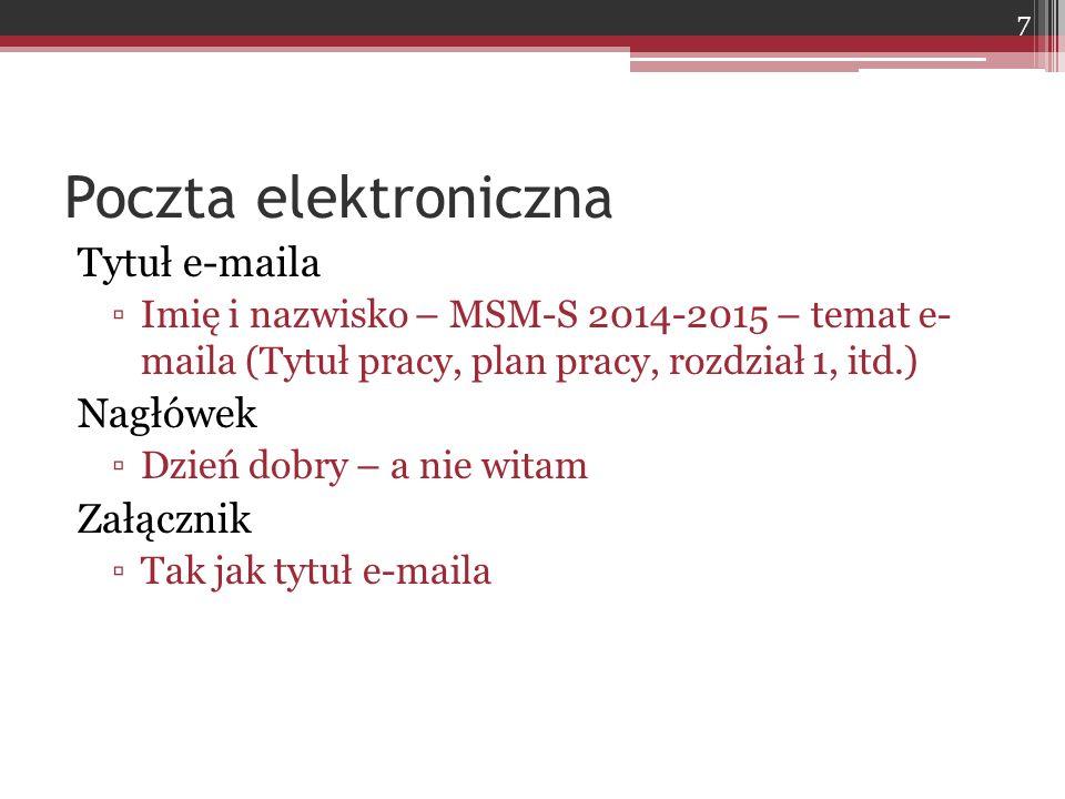 Tytuł e-maila ▫Imię i nazwisko – MSM-S 2014-2015 – temat e- maila (Tytuł pracy, plan pracy, rozdział 1, itd.) Nagłówek ▫Dzień dobry – a nie witam Załącznik ▫Tak jak tytuł e-maila 7