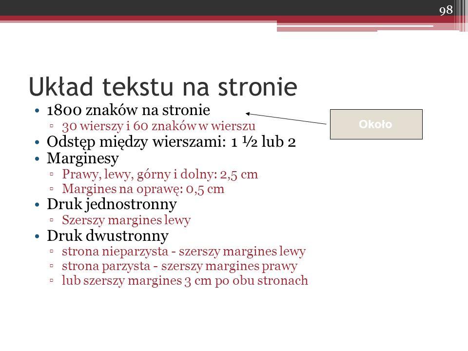 Układ tekstu na stronie 1800 znaków na stronie ▫30 wierszy i 60 znaków w wierszu Odstęp między wierszami: 1 ½ lub 2 Marginesy ▫Prawy, lewy, górny i do