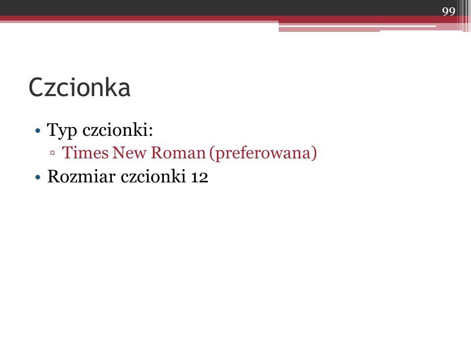 Czcionka Typ czcionki: ▫Times New Roman (preferowana) Rozmiar czcionki 12 99