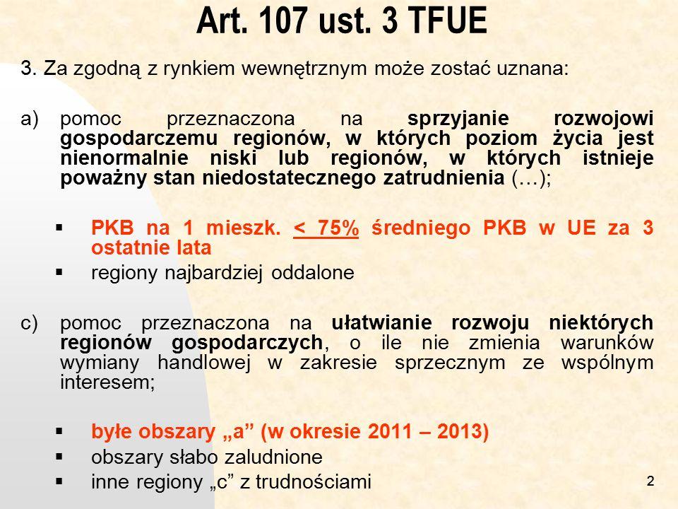22 Art. 107 ust. 3 TFUE 3. Za zgodną z rynkiem wewnętrznym może zostać uznana: a)pomoc przeznaczona na sprzyjanie rozwojowi gospodarczemu regionów, w