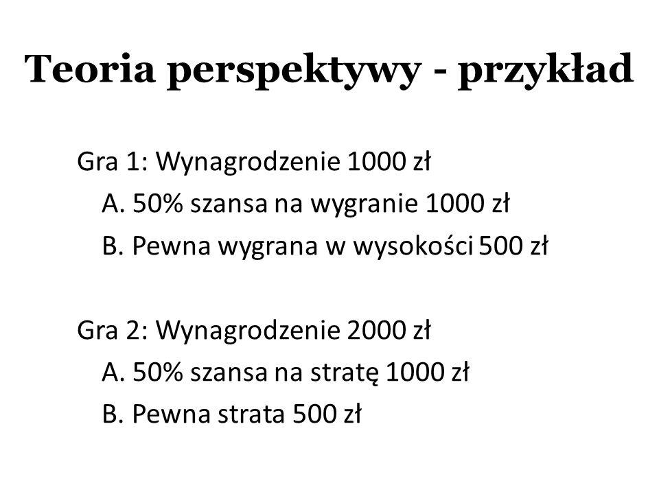 Gra 1: Wynagrodzenie 1000 zł A. 50% szansa na wygranie 1000 zł B. Pewna wygrana w wysokości 500 zł Gra 2: Wynagrodzenie 2000 zł A. 50% szansa na strat