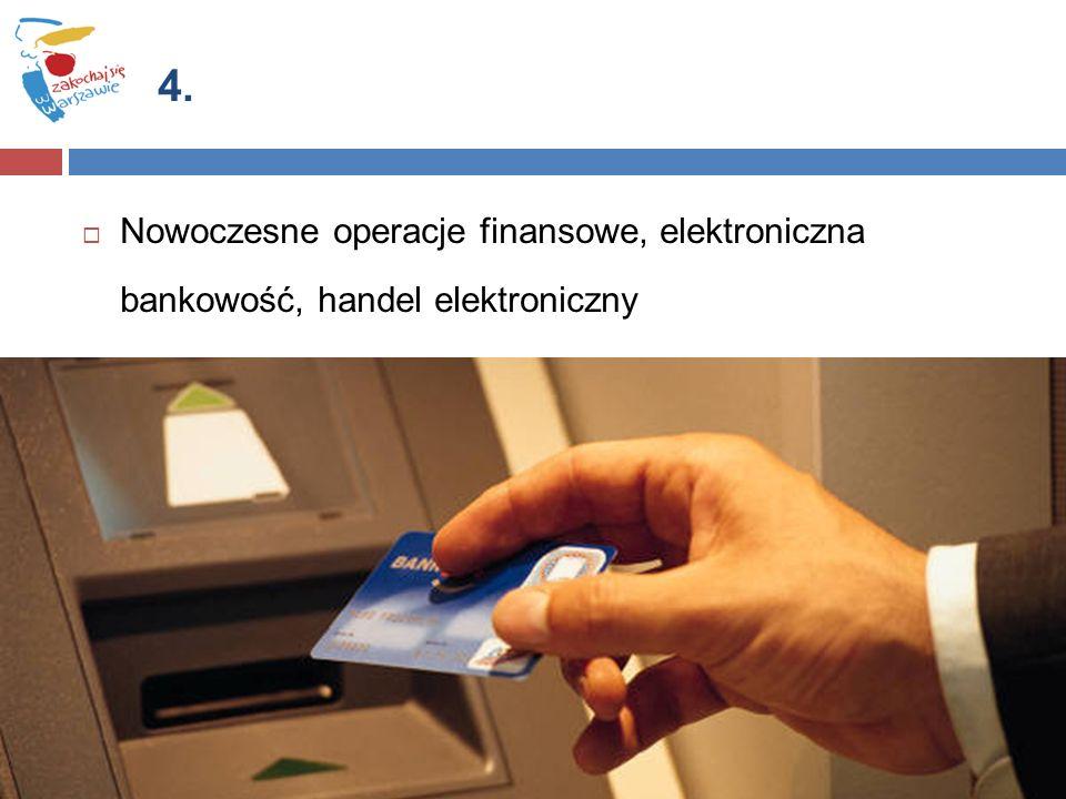  Nowoczesne operacje finansowe, elektroniczna bankowość, handel elektroniczny 4.