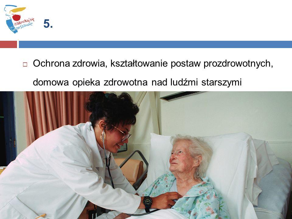  Ochrona zdrowia, kształtowanie postaw prozdrowotnych, domowa opieka zdrowotna nad ludźmi starszymi 5.