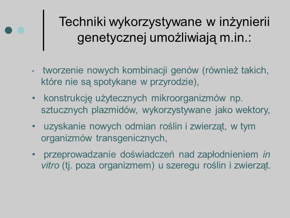 tworzenie nowych kombinacji genów (również takich, które nie są spotykane w przyrodzie), konstrukcję użytecznych mikroorganizmów np.