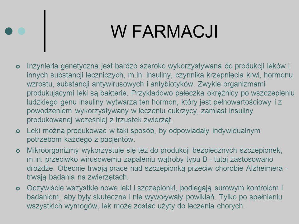 W FARMACJI Inżynieria genetyczna jest bardzo szeroko wykorzystywana do produkcji leków i innych substancji leczniczych, m.in.