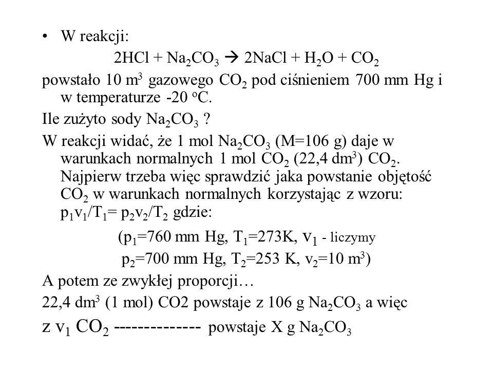 W reakcji: 2HCl + Na 2 CO 3  2NaCl + H 2 O + CO 2 powstało 10 m 3 gazowego CO 2 pod ciśnieniem 700 mm Hg i w temperaturze -20 o C.
