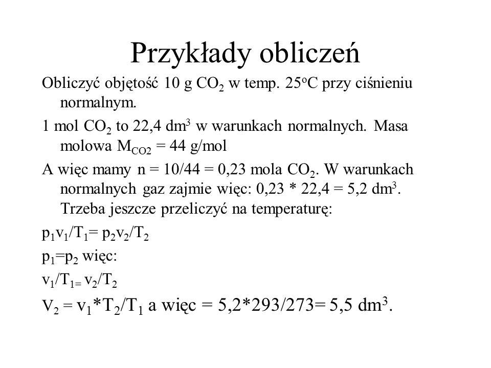 Przykłady obliczeń Obliczyć objętość 10 g CO 2 w temp.
