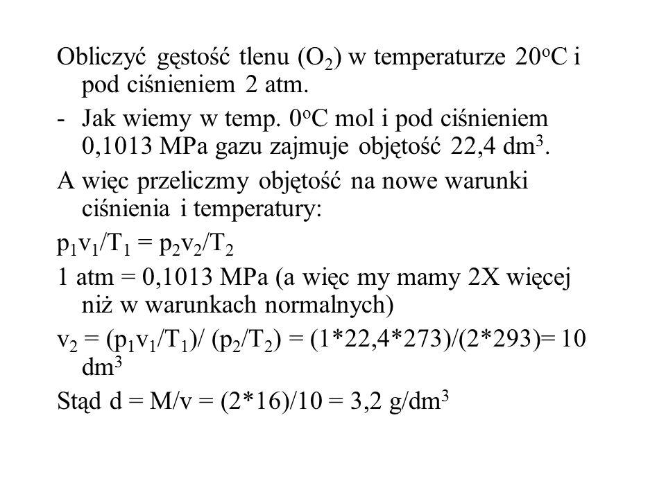 Obliczyć gęstość tlenu (O 2 ) w temperaturze 20 o C i pod ciśnieniem 2 atm.