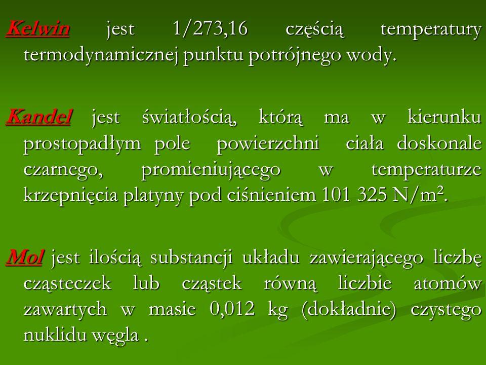 Kelwin jest 1/273,16 częścią temperatury termodynamicznej punktu potrójnego wody. Kandel jest światłością, którą ma w kierunku prostopadłym pole powie