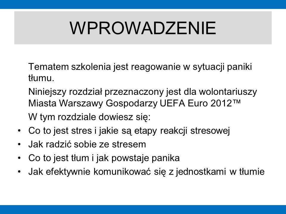 WPROWADZENIE Tematem szkolenia jest reagowanie w sytuacji panik i tłumu. Niniejszy rozdział przeznaczony jest dla wolontariuszy Miasta Warszawy Gospod