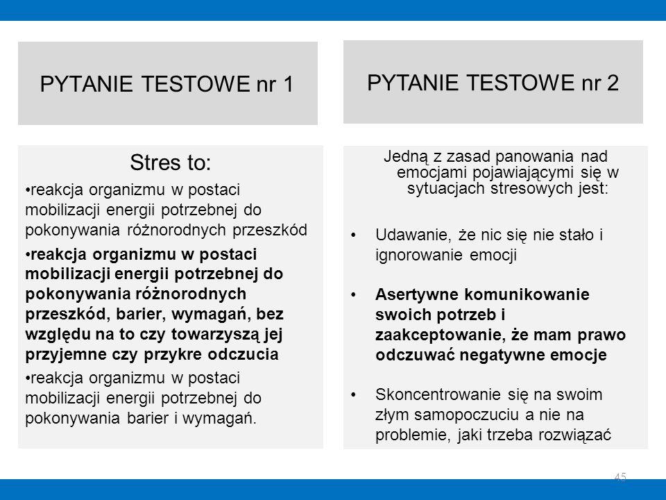 PYTANIE TESTOWE nr 1 Stres to: reakcja organizmu w postaci mobilizacji energii potrzebnej do pokonywania różnorodnych przeszkód reakcja organizmu w po
