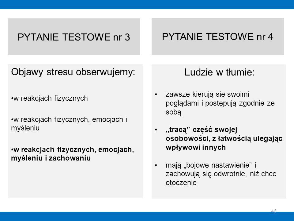 PYTANIE TESTOWE nr 3 Objawy stresu obserwujemy: w reakcjach fizycznych w reakcjach fizycznych, emocjach i myśleniu w reakcjach fizycznych, emocjach, m