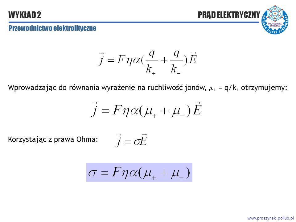 www.proszynski.pollub.pl WYKŁAD 2 PRĄD ELEKTRYCZNY Wprowadzając do równania wyrażenie na ruchliwość jonów,  ± = q/k ± otrzymujemy: Przewodnictwo elek