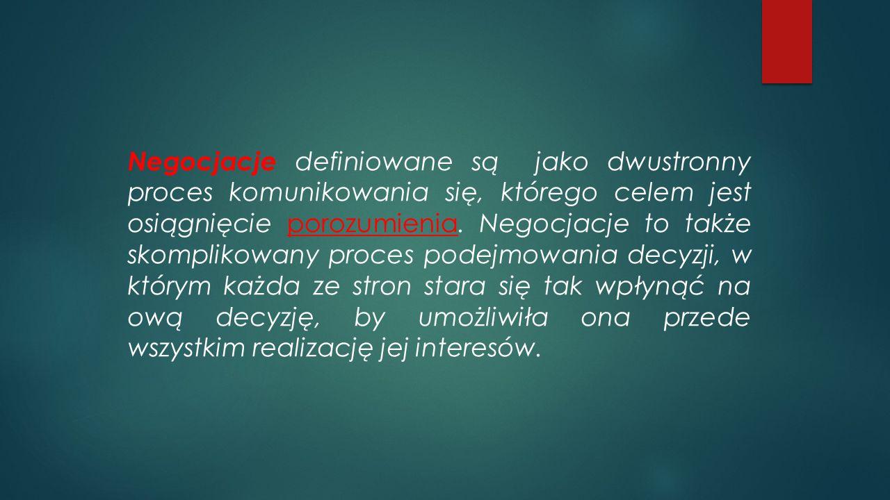 Negocjacje definiowane są jako dwustronny proces komunikowania się, którego celem jest osiągnięcie porozumienia.