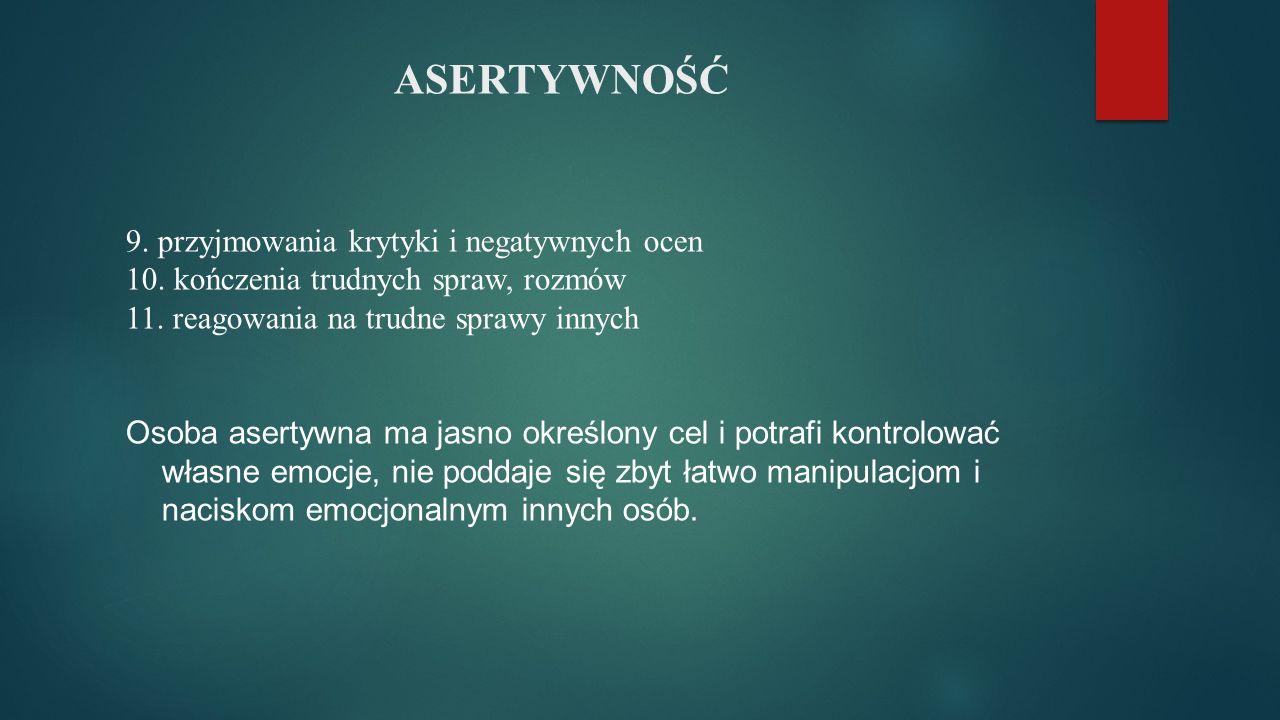 ASERTYWNOŚĆ 9. przyjmowania krytyki i negatywnych ocen 10.