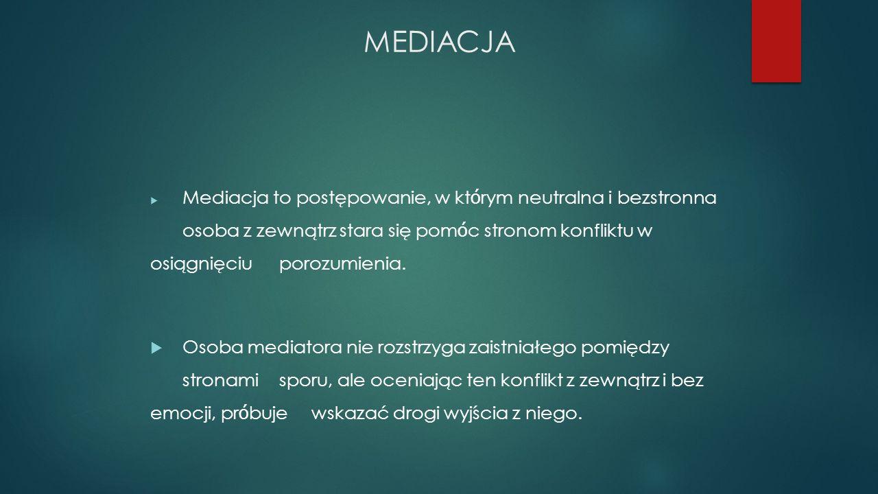 MEDIACJA  Mediacja to postępowanie, w kt ó rym neutralna i bezstronna osoba z zewnątrz stara się pom ó c stronom konfliktu w osiągnięciu porozumienia.