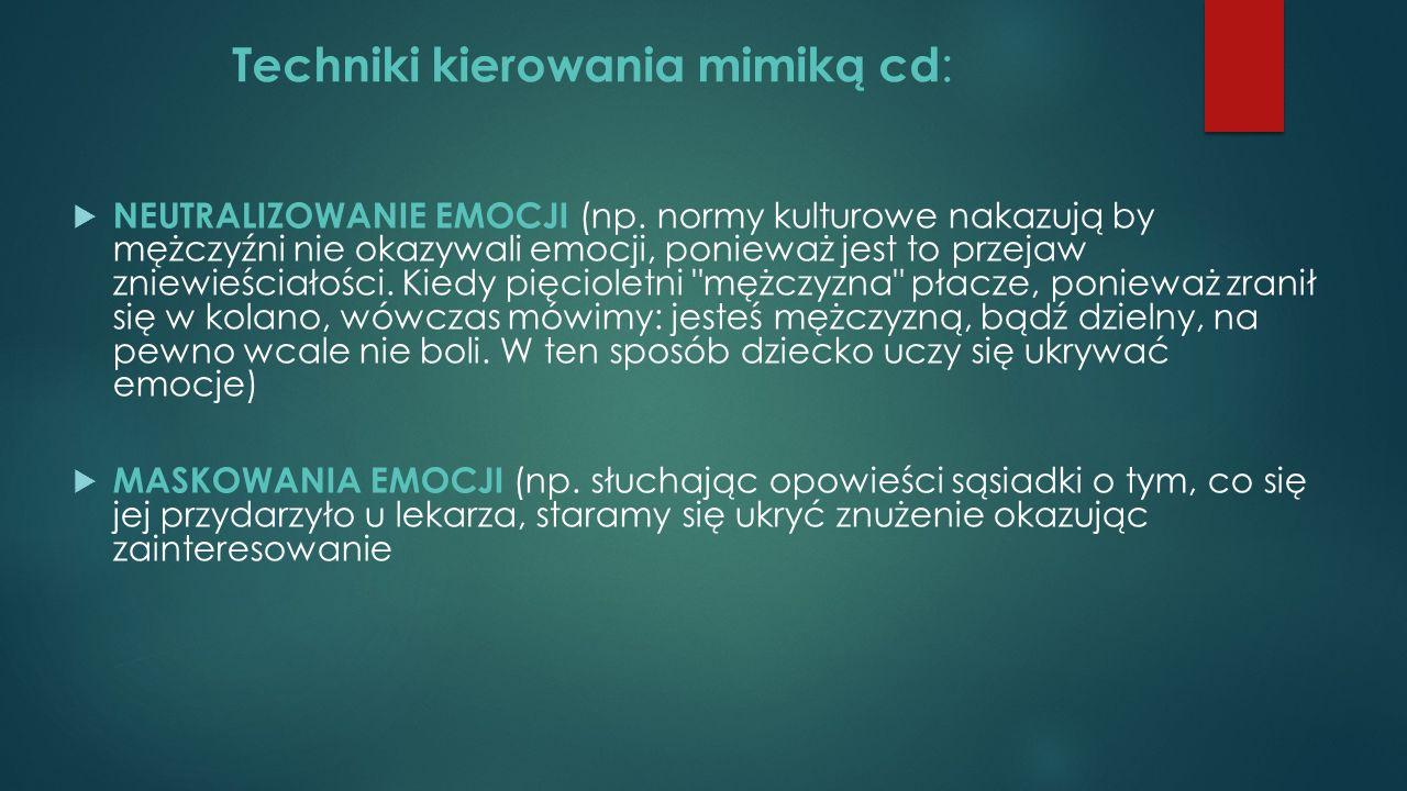 Techniki kierowania mimiką cd :  NEUTRALIZOWANIE EMOCJI (np.