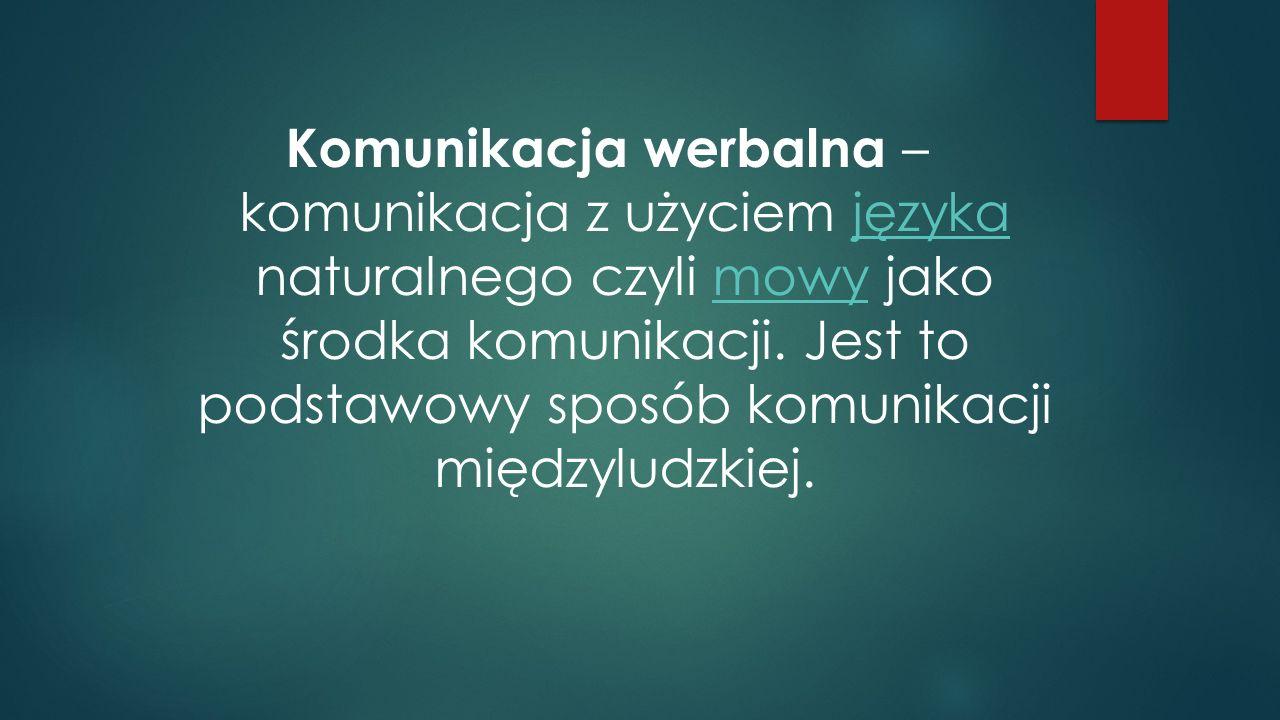 Komunikacja werbalna – komunikacja z użyciem języka naturalnego czyli mowy jako środka komunikacji.