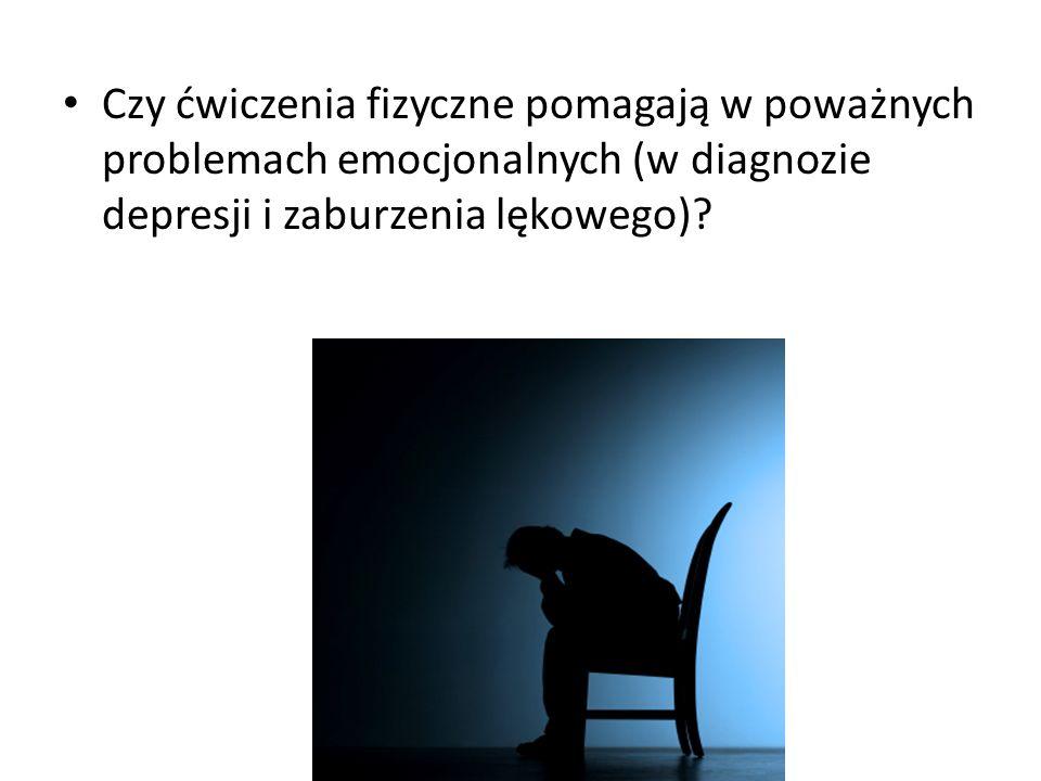 Czy ćwiczenia fizyczne pomagają w poważnych problemach emocjonalnych (w diagnozie depresji i zaburzenia lękowego)?
