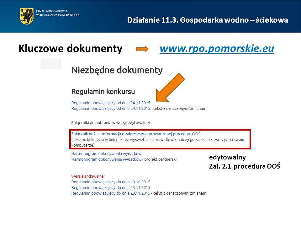 Działanie 11.3. Gospodarka wodno – ściekowa Kluczowe dokumenty www.rpo.pomorskie.eu edytowalny Zał.