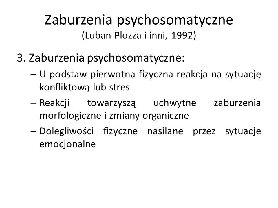 Zaburzenia psychosomatyczne (Luban-Plozza i inni, 1992) 3. Zaburzenia psychosomatyczne: – U podstaw pierwotna fizyczna reakcja na sytuację konfliktową