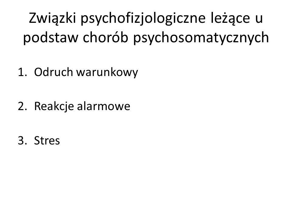 Związki psychofizjologiczne leżące u podstaw chorób psychosomatycznych 1.Odruch warunkowy 2.Reakcje alarmowe 3.Stres