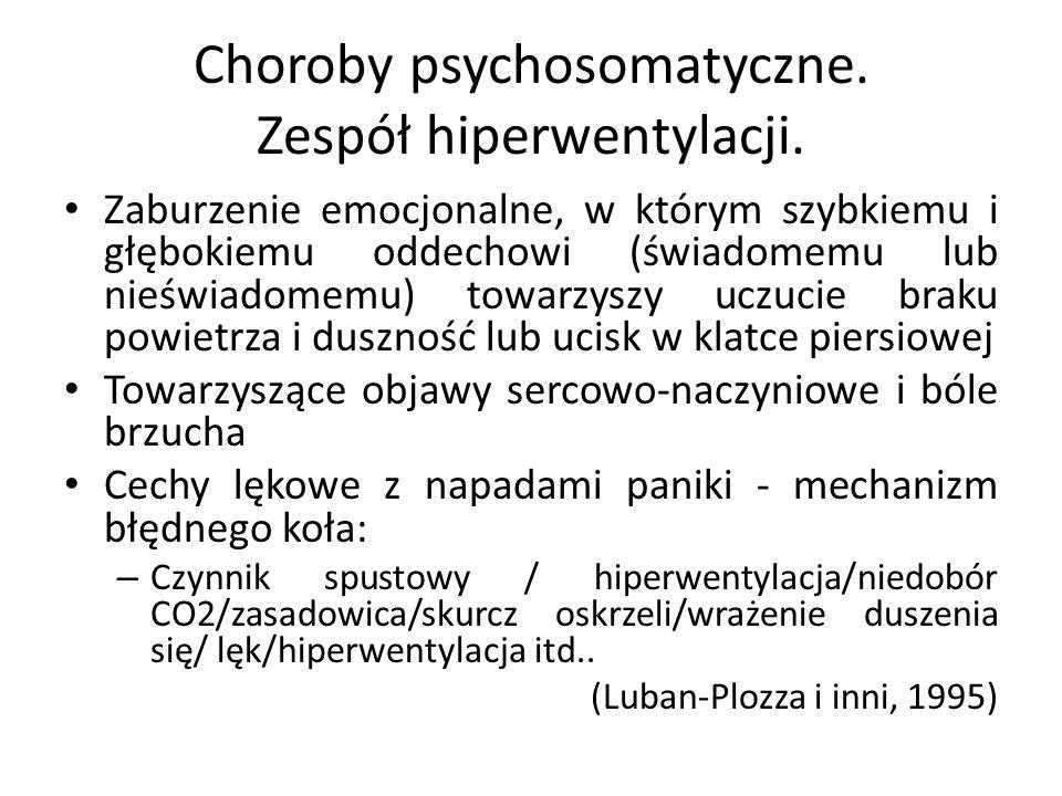 Choroby psychosomatyczne. Zespół hiperwentylacji. Zaburzenie emocjonalne, w którym szybkiemu i głębokiemu oddechowi (świadomemu lub nieświadomemu) tow