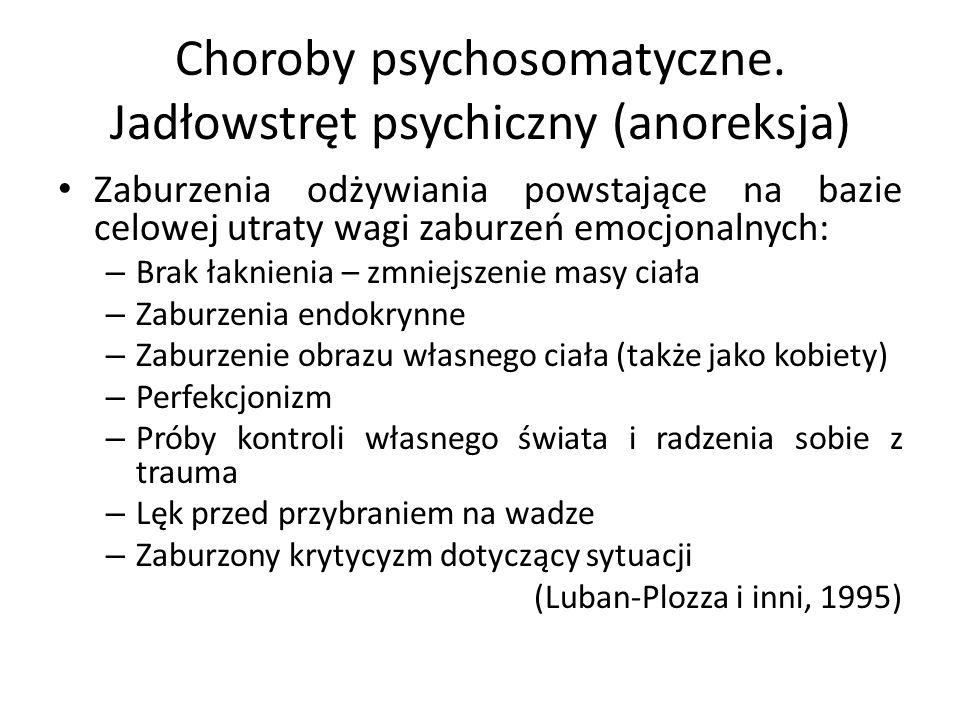 Choroby psychosomatyczne. Jadłowstręt psychiczny (anoreksja) Zaburzenia odżywiania powstające na bazie celowej utraty wagi zaburzeń emocjonalnych: – B