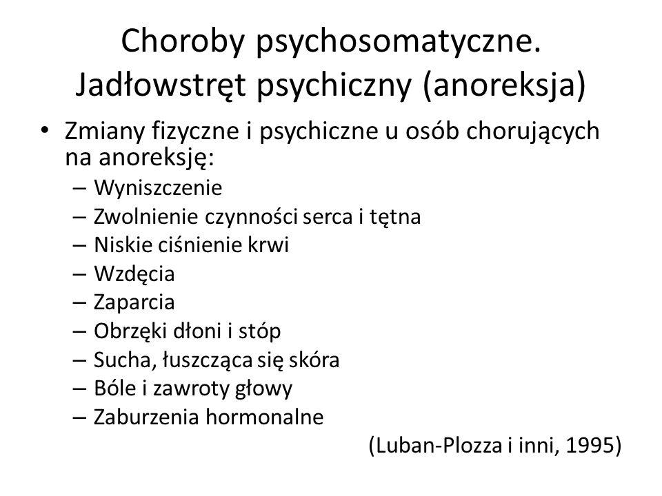 Choroby psychosomatyczne. Jadłowstręt psychiczny (anoreksja) Zmiany fizyczne i psychiczne u osób chorujących na anoreksję: – Wyniszczenie – Zwolnienie