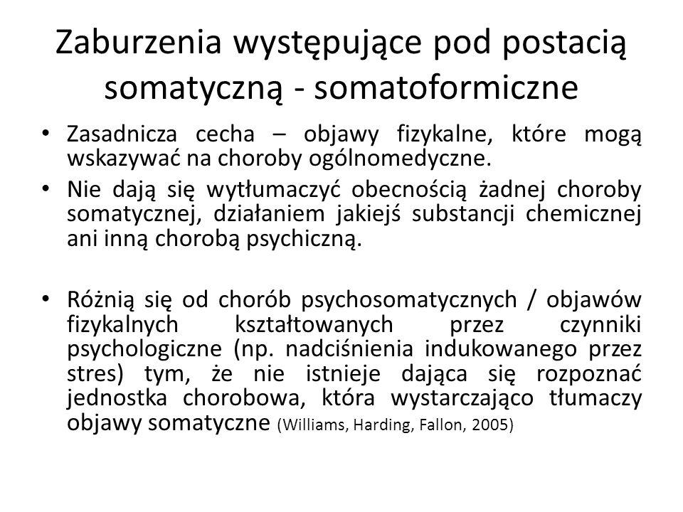 Zaburzenia występujące pod postacią somatyczną - somatoformiczne Zasadnicza cecha – objawy fizykalne, które mogą wskazywać na choroby ogólnomedyczne.