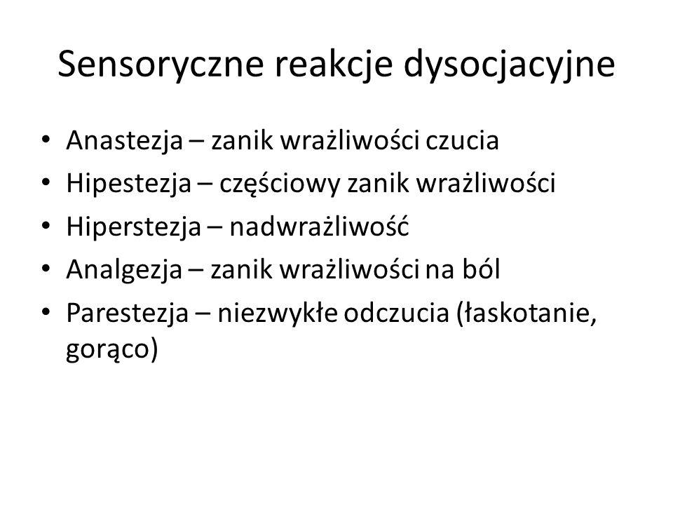 Sensoryczne reakcje dysocjacyjne Anastezja – zanik wrażliwości czucia Hipestezja – częściowy zanik wrażliwości Hiperstezja – nadwrażliwość Analgezja –