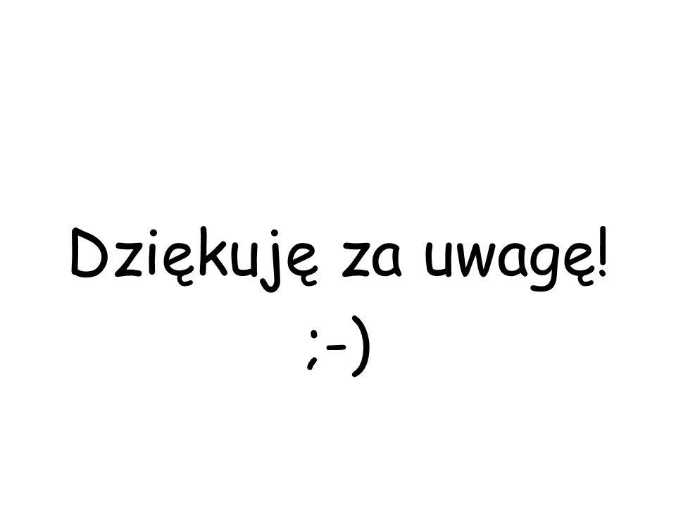 Dziękuję za uwagę! ;-)