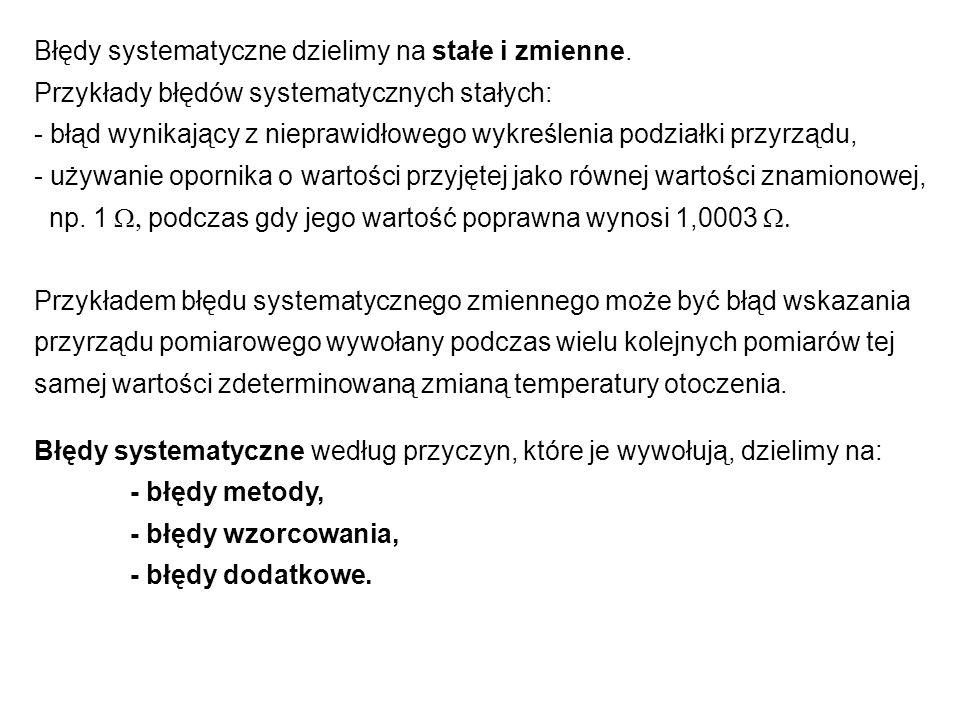 Błędy systematyczne dzielimy na stałe i zmienne. Przykłady błędów systematycznych stałych: - błąd wynikający z nieprawidłowego wykreślenia podziałki p