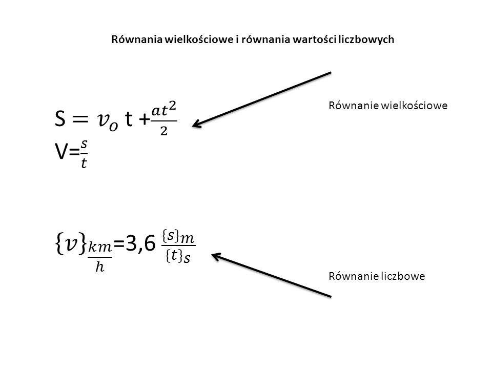 Równania wielkościowe i równania wartości liczbowych Równanie wielkościowe Równanie liczbowe