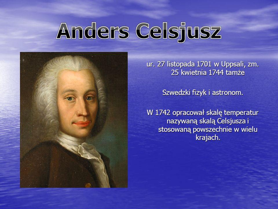 ur. 27 listopada 1701 w Uppsali, zm. 25 kwietnia 1744 tamże Szwedzki fizyk i astronom.